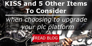 KISS and 5 Other Items To Consider When Choosing to Upgrade Your PLC Platform