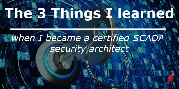 The 3 things I Learned When I Became a Certified SCADA Security