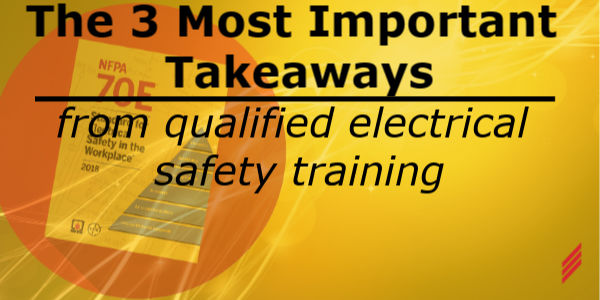 The 3 Most Important Takeaways from Qualified Electrical Safety Training