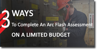 3 ways to complete an arc flash assessment on a limited budget