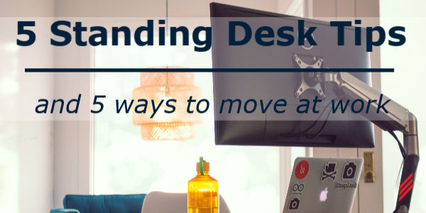 Why Standing Desks Should Be In Every >> 5 Standing Desk Tips And 5 Ways To Move At Work