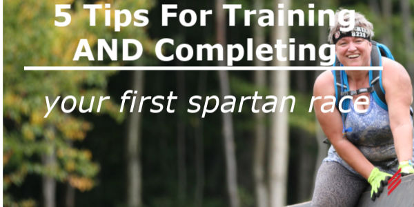 816e4b38e 5 Tips for Training for AND Completing Your First Spartan Race