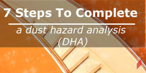 7 Steps to Complete a Dust Hazard Analysis (DHA)