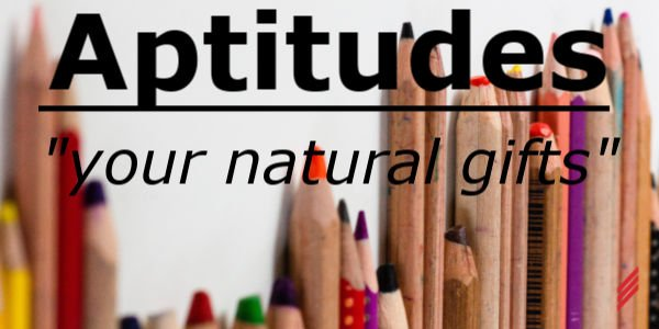 "Aptitudes – ""Your Natural Gifts"