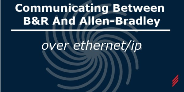Communicating Between B&R And Allen-Bradley Over Ethernet/IP