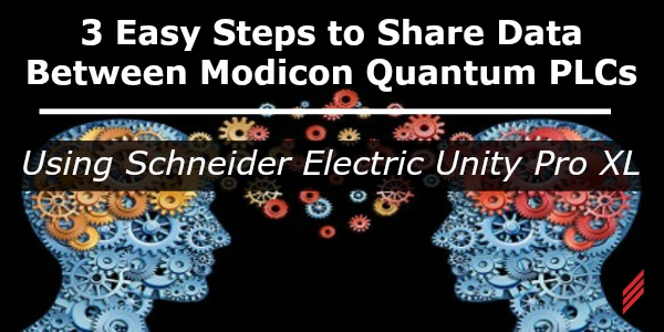 3 Easy Steps to Share Data Between Modicon Quantum PLCs Using Schneider Electric Unity Pro XL