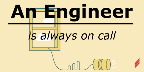 An Engineer Is Always On-Call