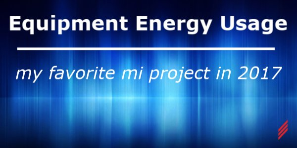 Equipment Energy Usage – My Favorite MI Project in 2017