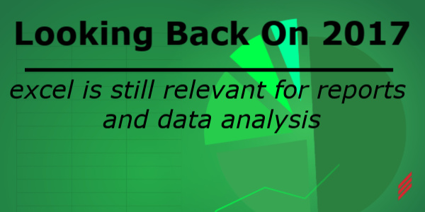 Looking Back on 2017: Excel Is Still Relevant For Reports And Data Analysis