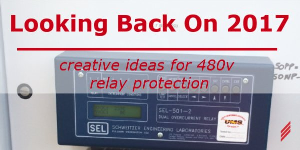 Looking Back On 2017-Creative Ideas For 480V Relay Protection