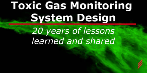 Toxic Gas Monitoring System Design - 20 Years of Lessons Learned and Shared
