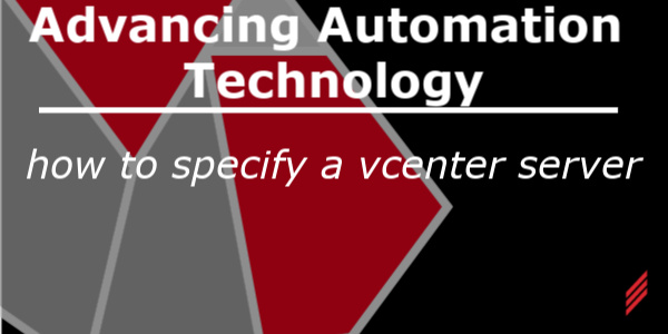 Advancing Automation Technology - How to Specify a vCenter Server
