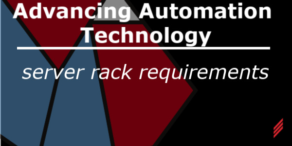 Advancing Automation Technology - Server Rack Requirements