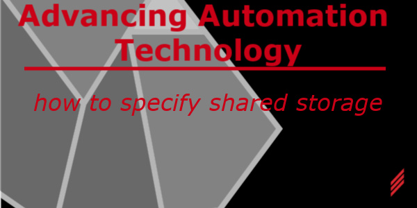Advancing Automation Technology - How to Specify Shared Storage
