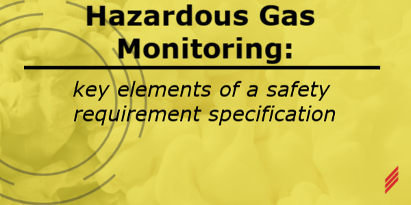 Hazardous Gas Monitoring: Key Elements of a Safety Requirement Specification