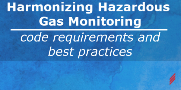 Harmonizing Hazardous Gas Monitoring Code Requirements and Best Practices