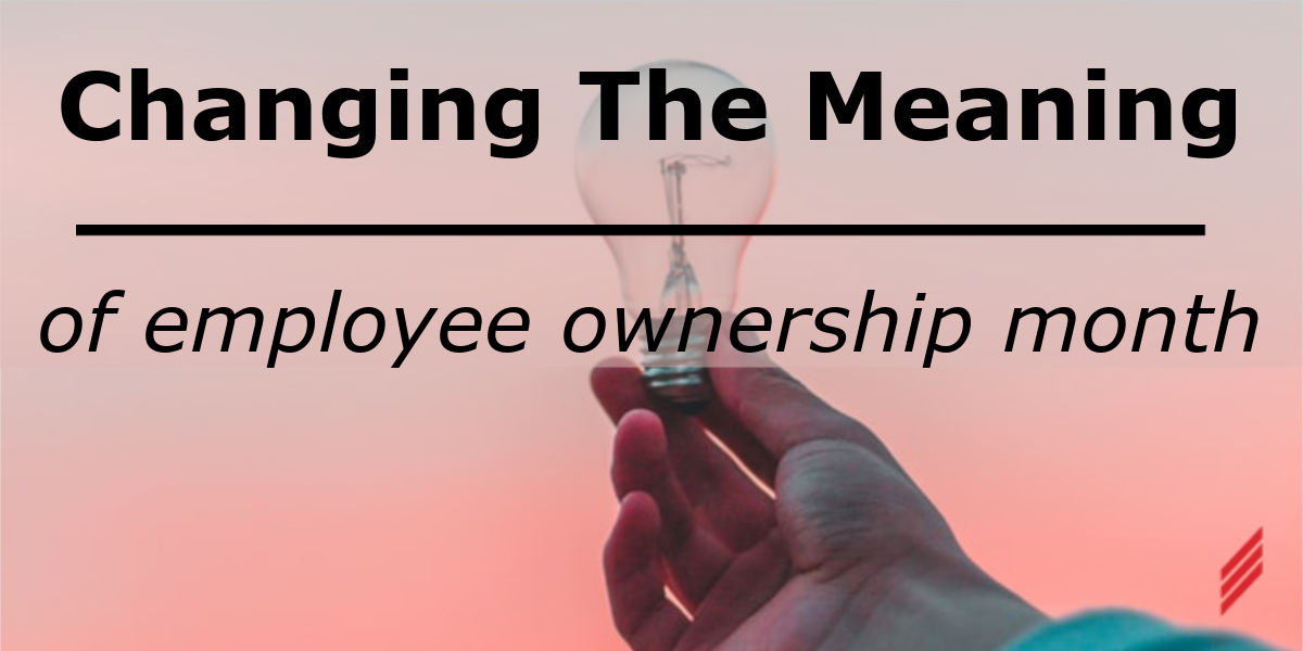 Changing the Meaning of Employee Ownership Month