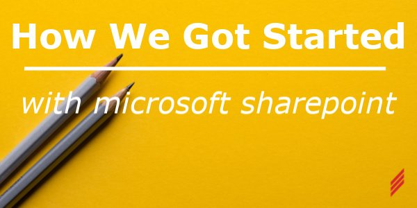How We Got Started with Microsoft SharePoint