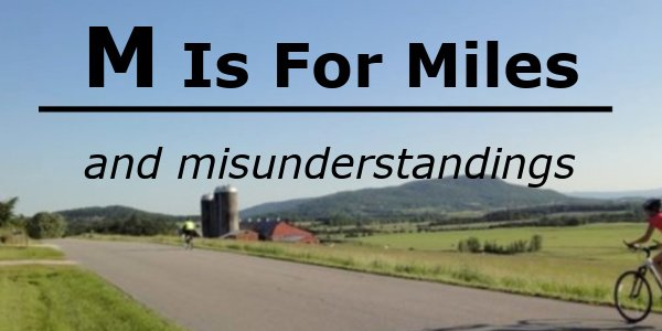 M is for Miles and Misunderstandings