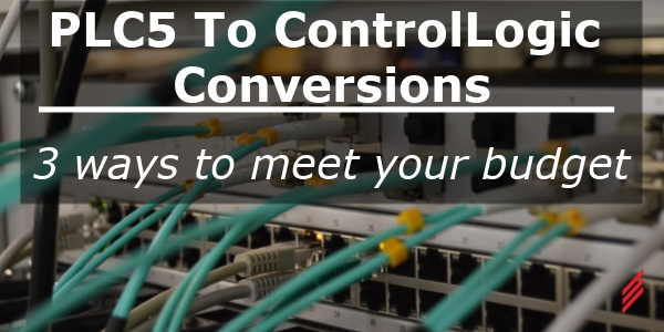 PLC5 to ControlLogix Conversions – 3 Ways to Meet your Budget