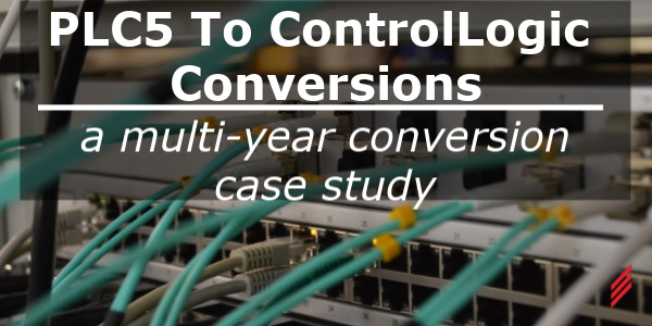 PLC5 to ControlLogix Conversions – A multi-year Conversion Case Study