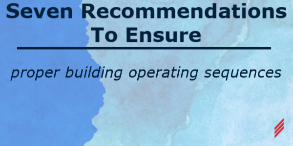 Seven Recommendations to Ensure Proper Building Operating Sequences