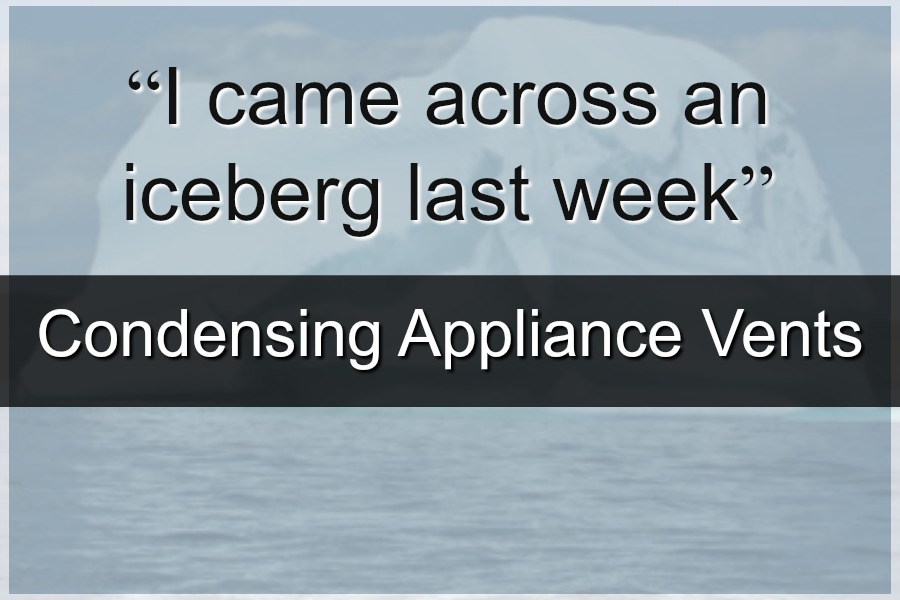 """""""I came across an iceberg last week"""" – Condensing Appliance Vents"""