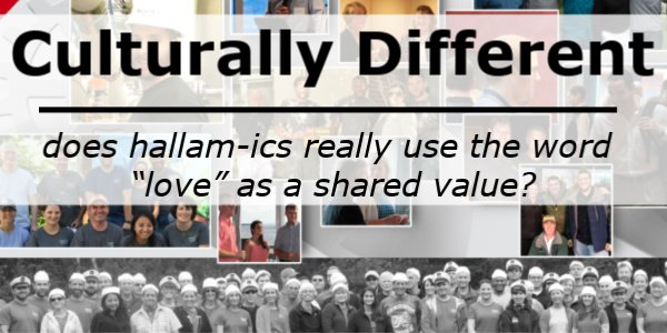 "Culturally Different… Does Hallam-ICS really use the word ""love"" as a Shared Value?"