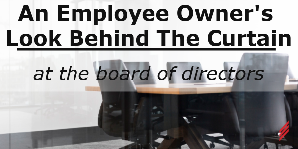 An Employee Owner's Look Behind the Curtain at the Board of Directors