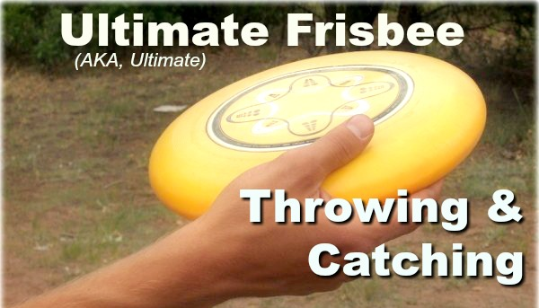 Ultimate Frisbee (aka, Ultimate)-Throwing & Catching