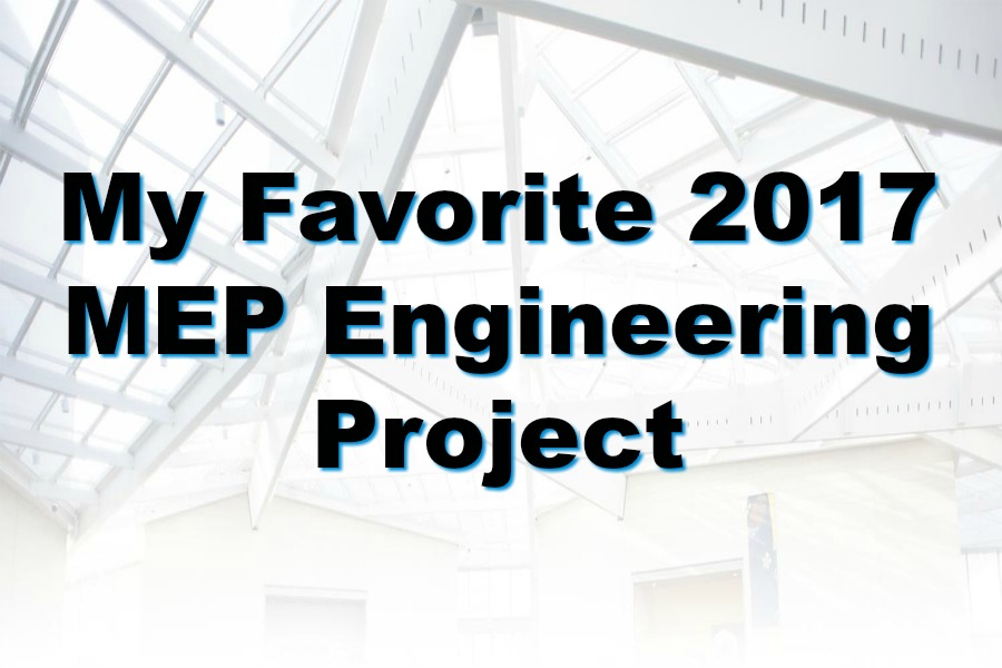 My Favorite MEP Engineering Project In 2017