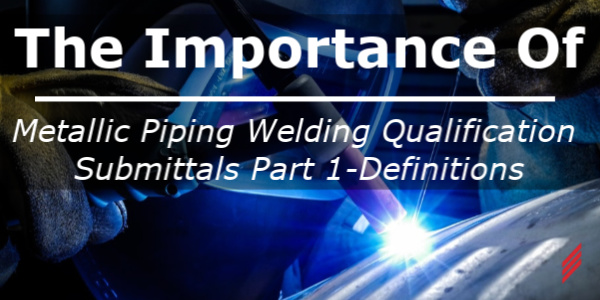 The Importance of Metallic Piping Welding Qualification