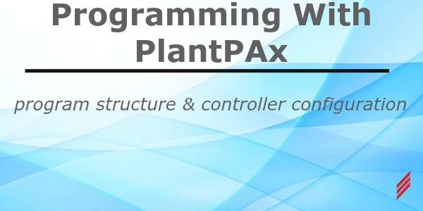 Programming with PlantPAx - Program Structure & Controller Configuration