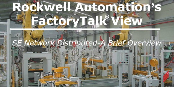 Rockwell Automation's FactoryTalk View SE Network Distributed – A Brief Overview