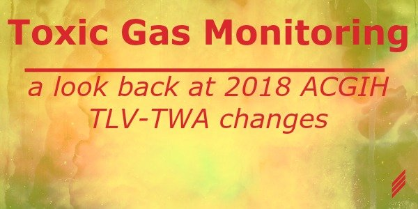 Toxic Gas Monitoring – A Look Back at 2018 ACGIH TLV-TWA Changes