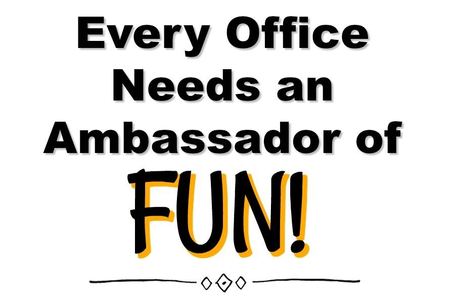 Every Office Needs an Ambassador of FUN!