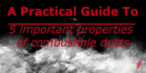 A Practical Guide to 5 Important Properties of Combustible Dusts