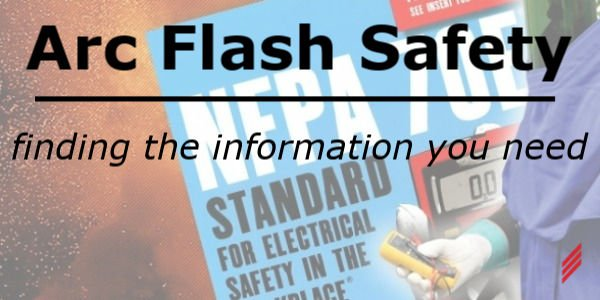 Arc Flash Safety - Finding the information you need