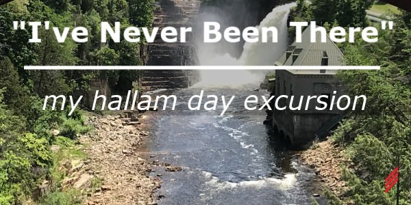 """""""I've Never Been There…"""" My Hallam Day Excursion"""