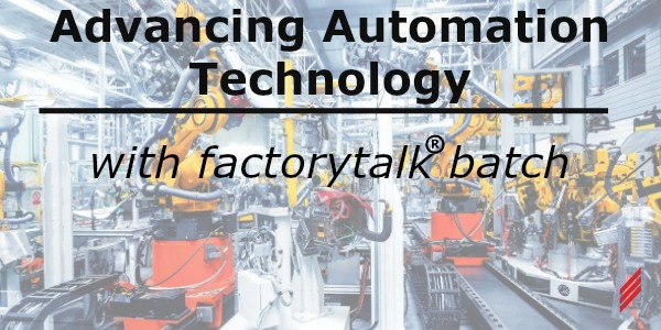 Advancing Automation Technology With FactoryTalk® Batch