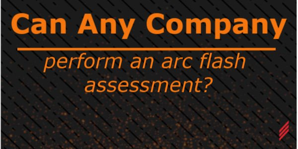 Can Any Company Perform an Arc Flash Assessment?