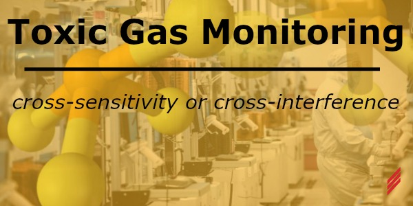 Toxic Gas Monitoring: Cross-Sensitivity or Cross-Interference