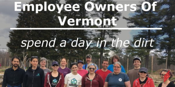 Employee Owners of Vermont spend a Day in the Dirt!