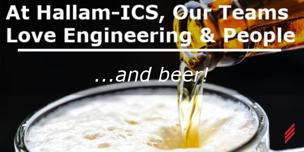 At Hallam-ICS, Our Teams Love Engineering & People…..and Beer!