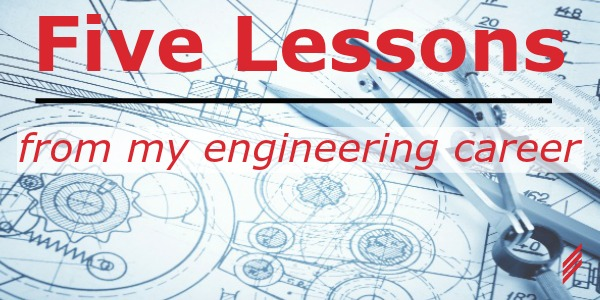 Five Lessons from my Engineering Career