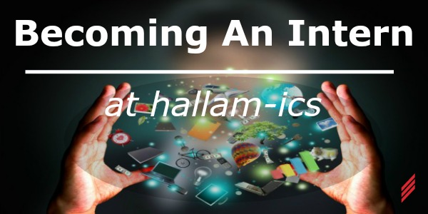 Becoming an Intern at Hallam ICS