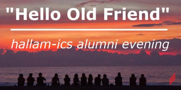 """Hello Old Friend"" – Hallam-ICS Alumni Evening"
