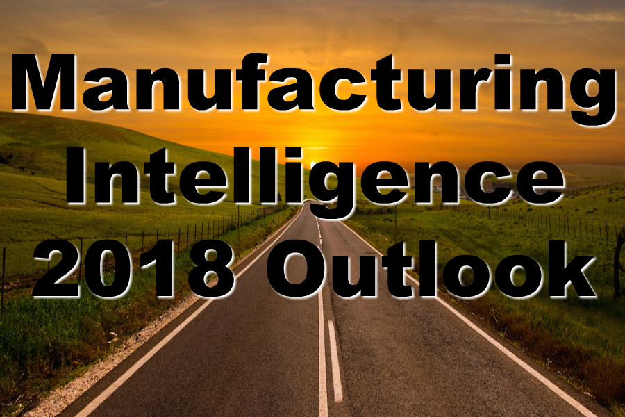 Manufacturing Intelligence 2018 Outlook