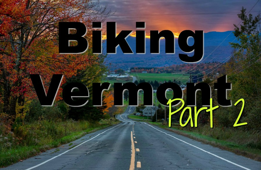 Millions of Revolutions (the pedaling kind) In The Green Mountain State-Part 2