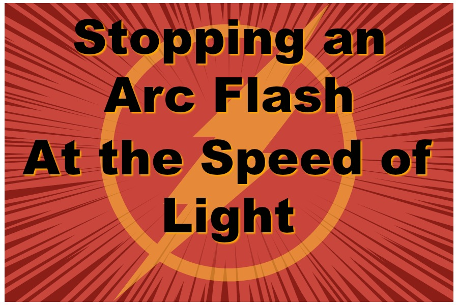 Arc Flash Detection Relays: Stopping an Arc Flash at the Speed of Light